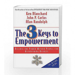 The 3 Keys to Empowerment: Release the Power Within People for Astonishing Results book -9781626567313 front cover