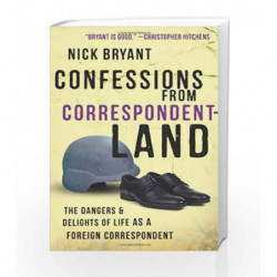 Confessions from Correspondentland: The Dangers and Delights of Life as a Foreign Correspondent book -9781851689330 front cover