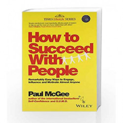 How to Succeed with People: Remarkably Easy Ways to Engage, Influence and Motivate Almost Anyone book -9788126544158 front cover