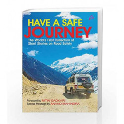 Have a Safe Journey: The World's First Collection of Short Stories on Road Safety book -9789381506981 front cover