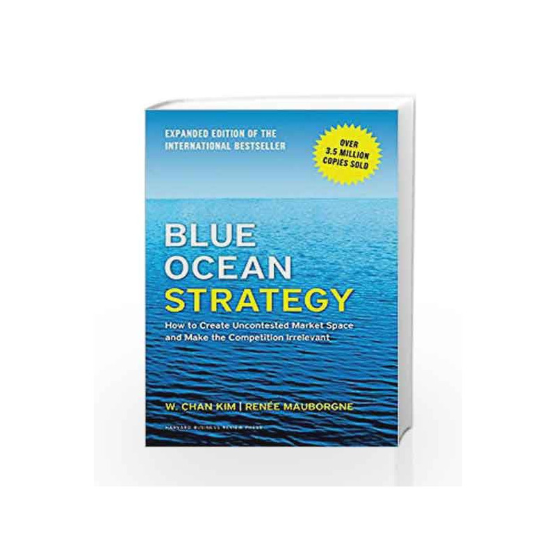 Blue Ocean Strategy: How to Create Uncontested Market Space and Make the Competition Irrelevant book -9781625274496 front cover