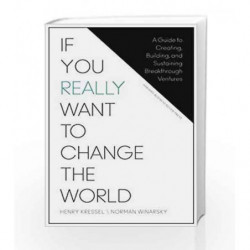 If You Really Want to Change the World: A Guide to Creating, Building, and Sustaining Breakthrough Ventures book -9781625278296
