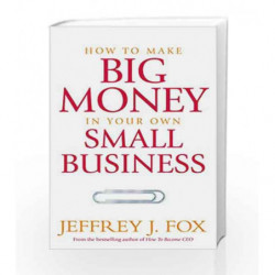 How To Make Big Money In Your Own Small Business: Unexpected Rules Every Small Business Owner Needs to Know book -9781785040818