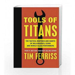Tools of Titans: The Tactics, Routines and Habits of Billionaires, Icons and World-Class Performers book -9781785041273 front co