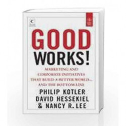 Good Works: Marketing and Corporate Initiatives that Build a Better World?Ÿ?›?›ƒ???ª???? And the Bottom Line book -9788126536665