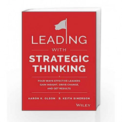 Leading with Strategic Thinking: Four Ways Effective Leaders Gain Insight, Drive Change, and Get Results book -9788126556915 fro