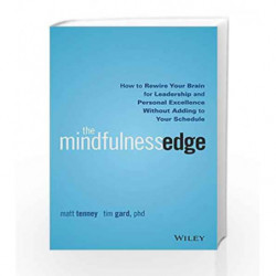 The Mindfulness Edge: How to Rewire Your Brain for Leadership and Personal Excellence without Adding to Your Schedule book -9788