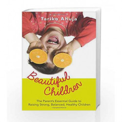 Beautiful Children: The Parent's Essential Guidebook for Raising Strong,Balanced, Healthy Children book -9789351363620 front cov