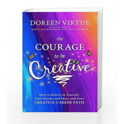 The Courage to Be Creative: How to Believe in Yourself, Your Dreams and Ideas, and Your Creative Career Path book -9789385827136