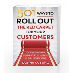 501 Ways to Roll Out the Red Carpet for Your Customers: Easy-to-Implement Ideas to Inspire Loyalty, Get New Customers and Make a