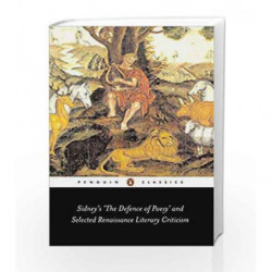 Sidneys The Defence of Poesy and Selected Renaissance Literary Criticism