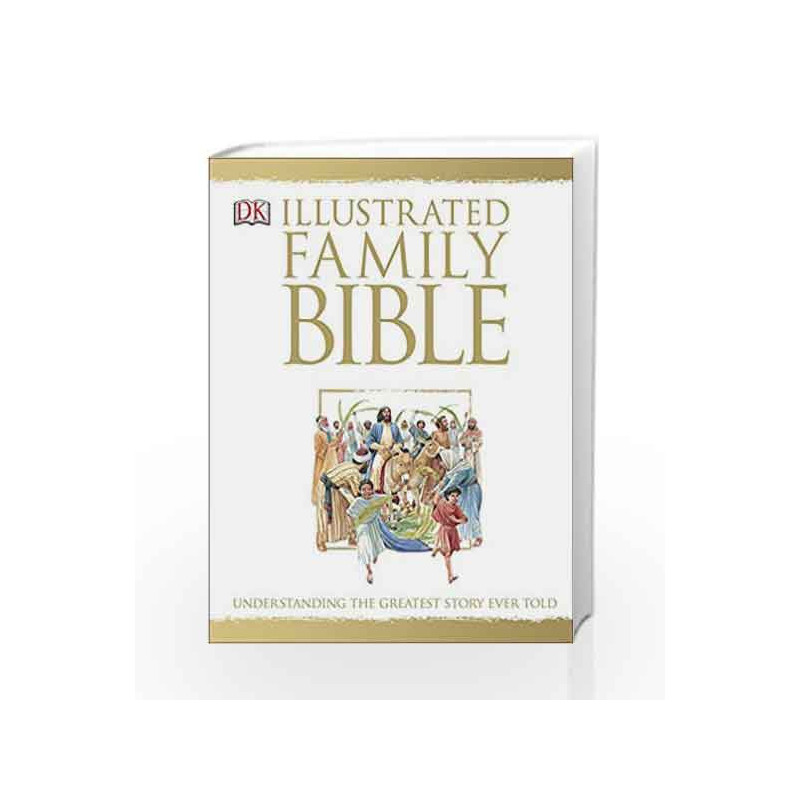 The Illustrated Family Bible: Understanding the Greatest Story Ever Told  (Bible Niv) by NA-Buy Online The Illustrated Family Bible: Understanding  the