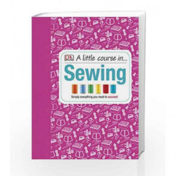 A Little Course in Sewing by BECKY SHACKLETON, Caroline Bingham, and Hilary Mandleberg Book-9781409365198