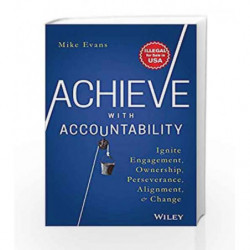 Achieve with Accountability: Ignite Engagement, Ownership, Perseverance, Alignment and Change by Mike Evans Book-9788126572083