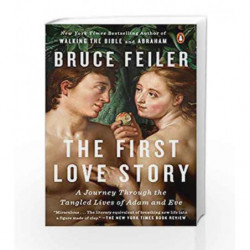 The First Love Story: A Journey Through the Tangled Lives of Adam and Eve by Bruce Feiler Book-9781101980507