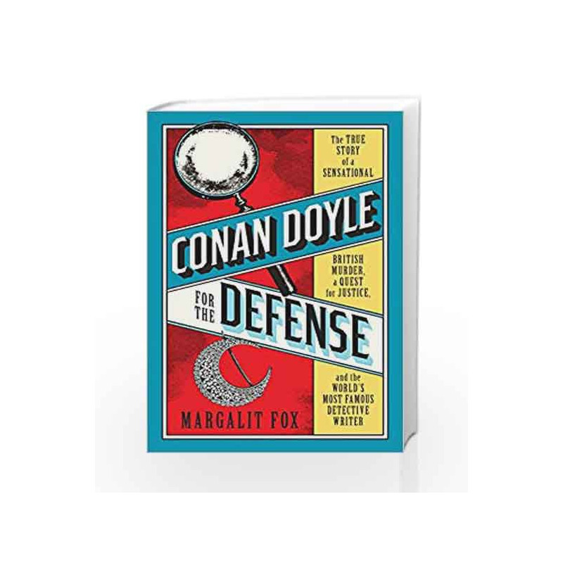 Conan Doyle for the Defense: The True Story of a Sensational British  Murder, a Quest for Justice, and theWorld's Most Famous Detective Writer by
