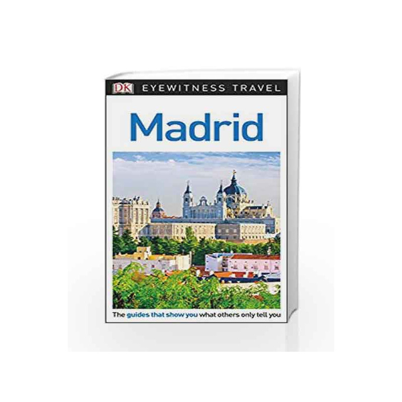 DK Eyewitness Travel Guide Madrid by NA-Buy Online DK Eyewitness Travel  Guide Madrid Revised edition (19 June 2018) Book at Best Prices in