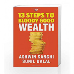 13 Steps to Bloody Good Wealth by Sanghi,Ashwin