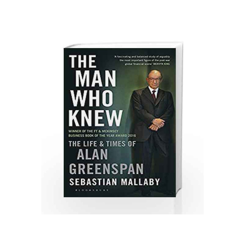 The Man Who Knew  The Life  U0026 Times Of Alan Greenspan By