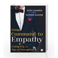 From Command to Empathy: Using EQ in the Age of Disruption by Suman Ghose Book-9789352774494