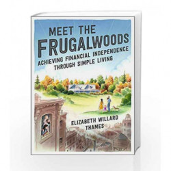 Meet the Frugalwoods: Achieving Financial Independence Through Simple Living by Thames, Elizabeth Willard Book-9780062668134