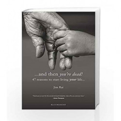 ...and then you're dead: 47 reasons to start living your lifeby Jim Rai Book-9789385436734