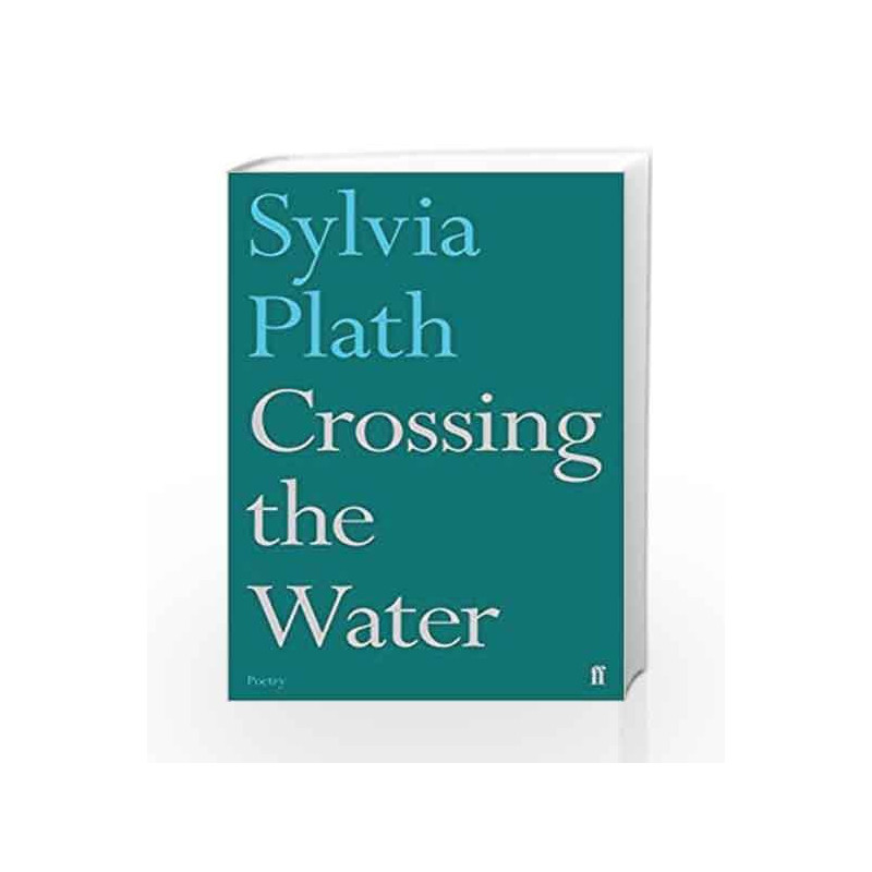 Crossing the Water (Faber Poetry) by Sylvia Plath-Buy Online Crossing the  Water (Faber Poetry) Main edition (5 October 2017) Book at Best Prices in