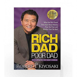 Rich Dad Poor Dad: What the Rich Teach their Kids About Money that the Poor and Middle Class Do Not! (With Updates for Today's W