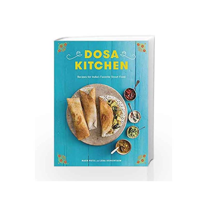 Dosa Kitchen: Recipes for India's Favorite Street Food by Leda  Scheintaub-Buy Online Dosa Kitchen: Recipes for India's Favorite Street  Food Book at