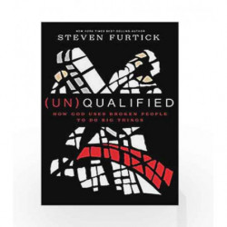 (Un)Qualified: How God Uses Broken People to Do Big Things by Furtick, Steven Book-9781601424600