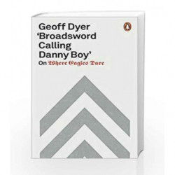 'Broadsword Calling Danny Boy': On Where Eagles Dare by Dyer, Geoff Book-9780141987620