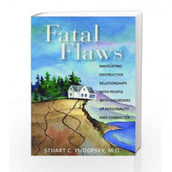 Fatal Flaws: Navigating Destructive Relationships With People With Disorders of Personality and Character by Yudofsky S C Book-9