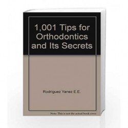 1001 Tips For Orthodontics And Its Secrets by Rodriguez Yanez E.E. Book-9789588328461