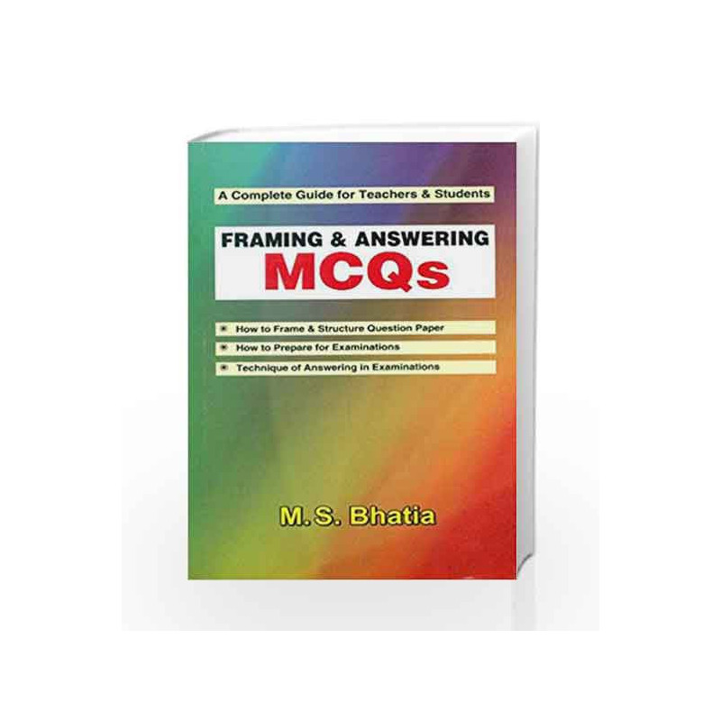 A Complete Guide for Teachers and Students: Framing and Answering MCQs by  Bhatia M  S-Buy Online A Complete Guide for Teachers and Students: Framing