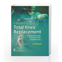 A Beginners Guide to Total Knee Replacement alongwith 5 Surgical Video DVDs 2 Videobook DVDs 2 Audiobook CDs in the box  by Prak