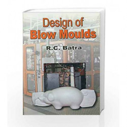 Design of Blow Moulds by Batra R Book-9788123914992