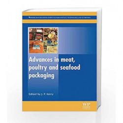 Advances in Meat, Poultry and Seafood Packaging (Woodhead Publishing Series in Food Science, Technology and Nutrition) by Kerry