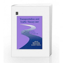 Transportation and Traffic Theory 2007: Papers selected for presentation at ISTTT17, a peer reviewed series since 1959 (ISTTT Se