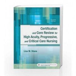 Certification and Core Review for High Acuity, Progressive, and Critical Care Nursing, 7e by Stone L M Book-9780323446402
