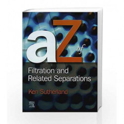 A - Z of Filtration and Related Separations by Sutherland K. Book-9781856174077