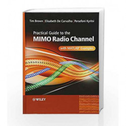 Practical Guide to MIMO Radio Channel: with MATLAB Examples by Brown T Book-9780470994498