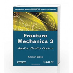 Fracture Mechanics 3: Applied Quality Control (Mechanical Engineering and Solid Mechanics) by Grous A Book-9781848214422