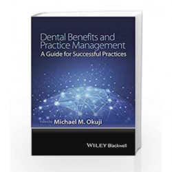 Dental Benefits and Practice Management: A Guide for Successful Practices by Okuji M M Book-9781118980347