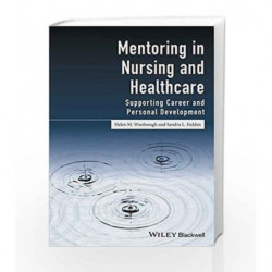 Mentoring in Nursing and Healthcare: Supporting Career and Personal Development by Woolnough H M Book-9781118863725