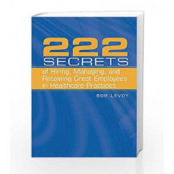 222 Secrets Of Hiring, Managing, And Retaining Great Employees In Healthcare Practices by Levoy Book-9780763738686