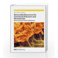 Renewable Resources for Functional Polymers and Biomaterials: Polysaccharides, Proteins and Polyesters (Rsc Polymer Chemistry) b