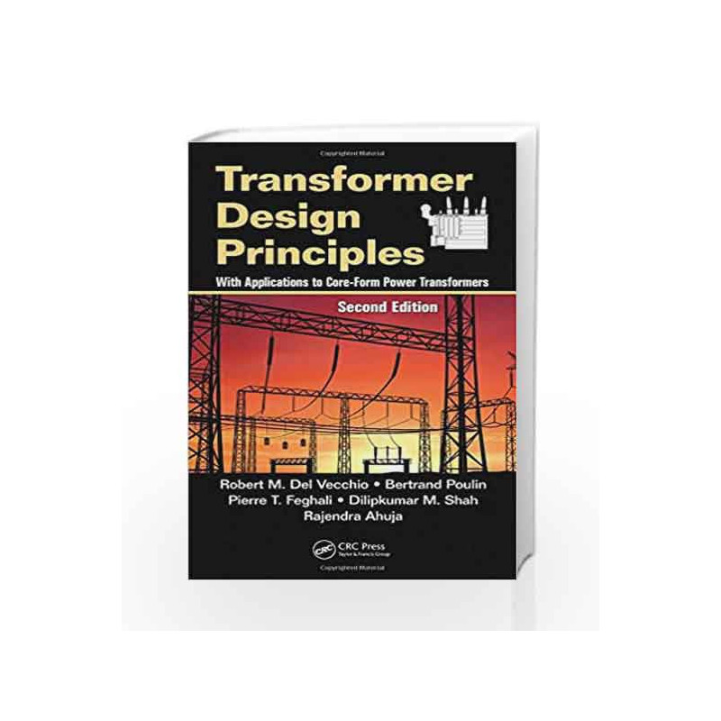 Transformer Design Principles: With Applications to Core-Form Power Transformers, Second Edition by Del Vecchio Book-97814398058