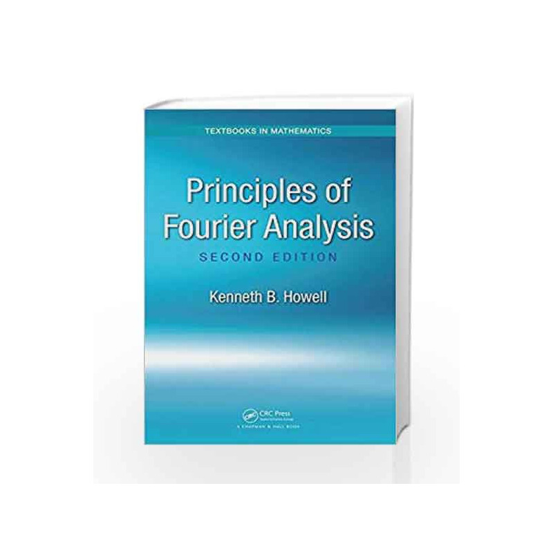 Principles of Fourier Analysis (Textbooks in Mathematics) by Howell K B-Buy  Online Principles of Fourier Analysis (Textbooks in Mathematics) Book at