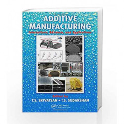 Additive Manufacturing: Innovations, Advances, and Applications by Srivatsan T.S Book-9781498714778