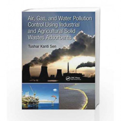 Air, Gas, and Water Pollution Control Using Industrial and Agricultural Solid Wastes Adsorbents by Sen T K Book-9781138196735